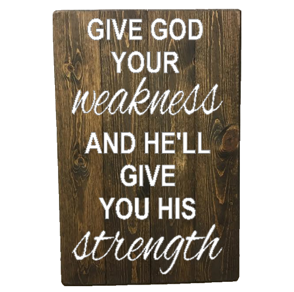 Give God Your Weakness And He Ll Give You His Strength